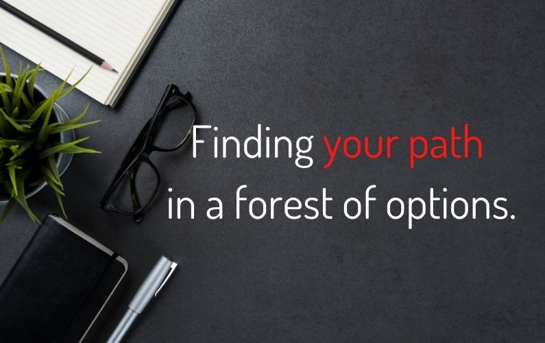 Finding your path – in a forest of options.