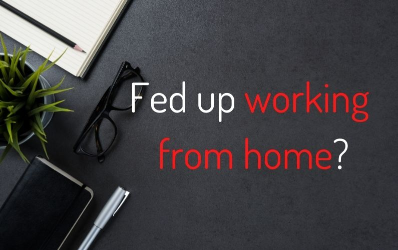 Fed up working from home?