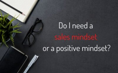 Do I need a sales mindset or a positive mindset?